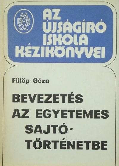 Fülöp Géza - Bevezetés az egyetemes sajtótörténetbe
