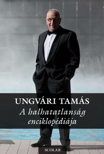Ungvári Tamás - A halhatatlanság enciklopédiája