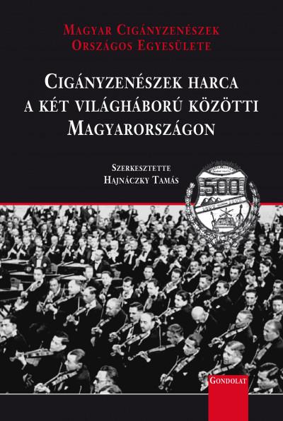 Hajnáczky Tamás  (Szerk.) - Cigányzenészek harca a két világháború közötti Magyarországon