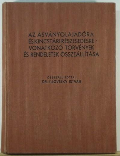Dr. Illovszky István  (Összeáll.) - Az ásványolajadóra és kincstári részesedésre vonatkozó törvények és rendeletek összeállítása