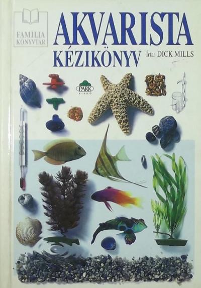 Dick Mills - Akvarista kézikönyv
