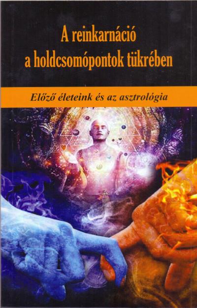 Martin Schulman - A reinkarnáció a holdcsomópontok tükrében