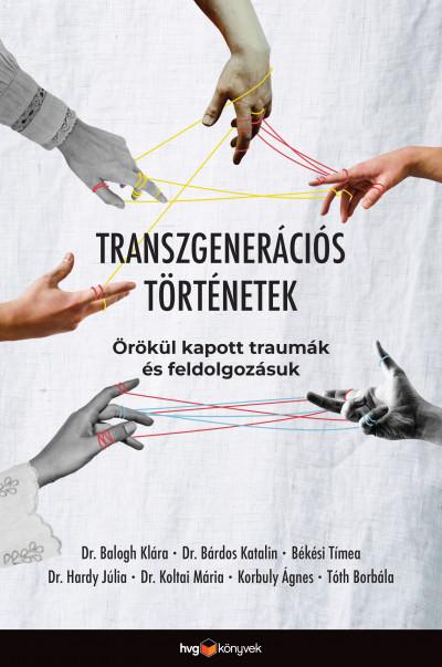 Dr. Balogh Klára - Bárdos Katalin - Békési Tímea - Dr. Hardy Júlia - Koltai Mária - Korbuly Ágnes - Tóth Borbála - Transzgenerációs történetek