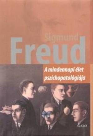 Sigmund Freud - A mindennapi �let pszichopatol�gi�ja