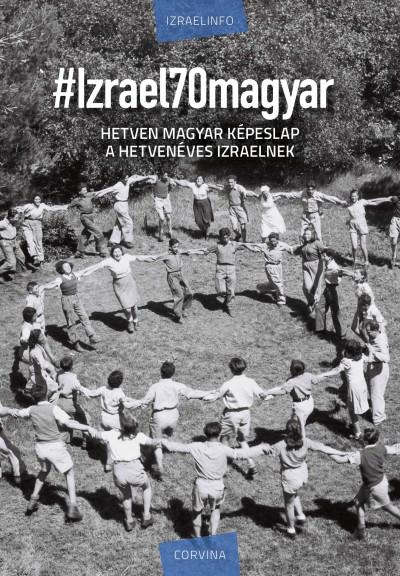 Sebő Anna  (Szerk.) - Silló Sándor  (Szerk.) - #Izrael70magyar