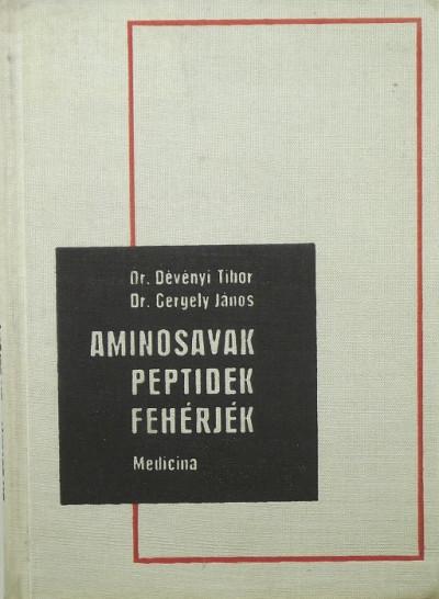 Dévényi Tibor - Gergely János - Aminosavak, peptidek, fehérjék