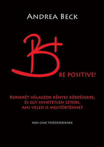 Beck Andrea - B+ Be positive! - A felvilágosító könyv