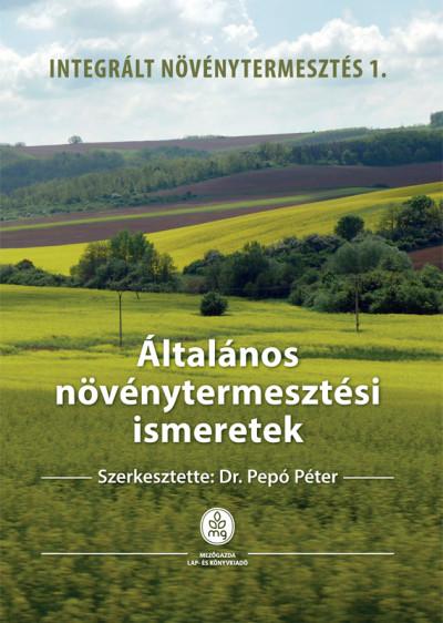 Dr. Pepó Péter  (Szerk.) - Általános növénytermesztési ismeretek