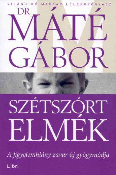 Dr. Máté Gábor - Szétszórt elmék