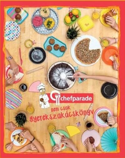 - Chefparade nem csak gyerekszakácskönyv