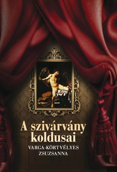 Varga-Körtvélyes Zsuzsanna - A szivárvány koldusai