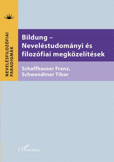 Franz Schaffhauser  (Szerk.) - Schwendtner Tibor  (Szerk.) - Bildung