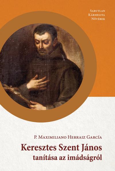 P. Maximiliano Herraiz García Ocd - Keresztes Szent János tanítása az imádságról