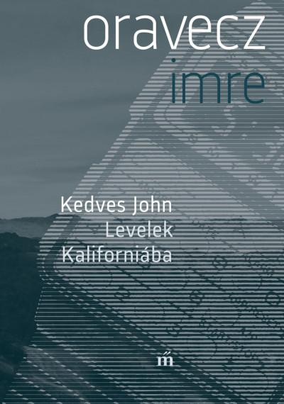 Oravecz Imre - Kedves John - Levelek Kaliforniába