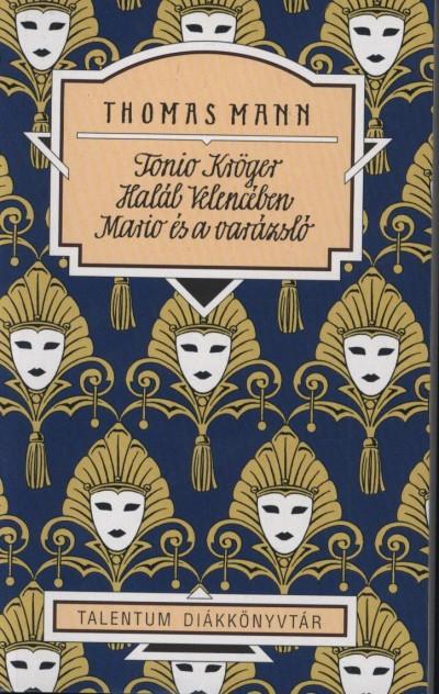 Thomas Mann - Tonio Kröger - Halál Velencében - Mario és a varázsló