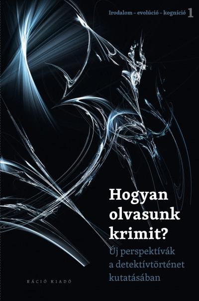 Horváth Márta  (Szerk.) - Szabó Erzsébet  (Szerk.) - Hogyan olvasunk krimit?
