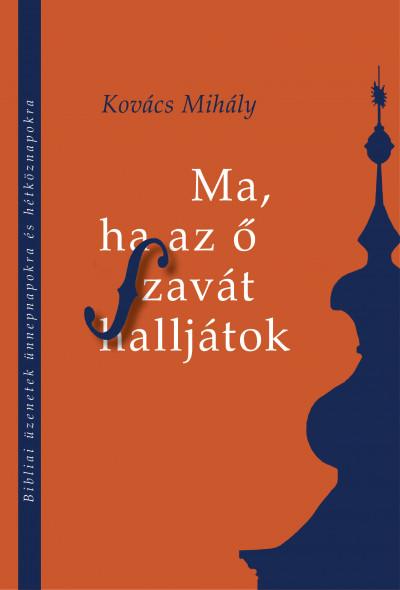 Kovács Mihály - Ma, ha az ő szavát halljátok