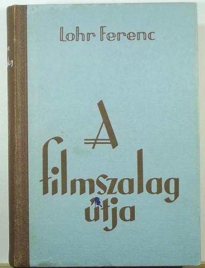Lohr Ferenc - A filmszalag útja