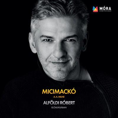 Alan Alexander Milne - Alföldi Róbert - Micimackó - Hangoskönyv