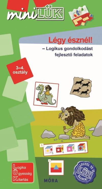 Borbély Borbála  (Összeáll.) - Török Ágnes  (Összeáll.) - Légy észnél! - Logikus gondolkodást fejlesztő feladatok 3-4. osztály