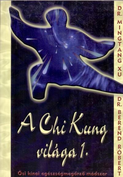 Dr. Berend Róbert - Dr. Mingtang Xu - A Chi Kung világa I.-II.