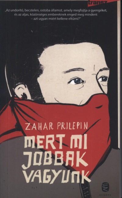 Zahar Prilepin - Mert mi jobbak vagyunk