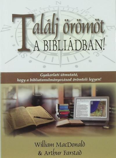 Arthur Farstad - William Macdonald - Találj örömöt a Bibliádban