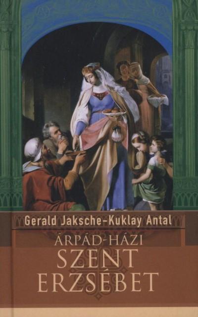 Gerald Jaksche - Kuklay Antal - Árpád-házi Szent Erzsébet