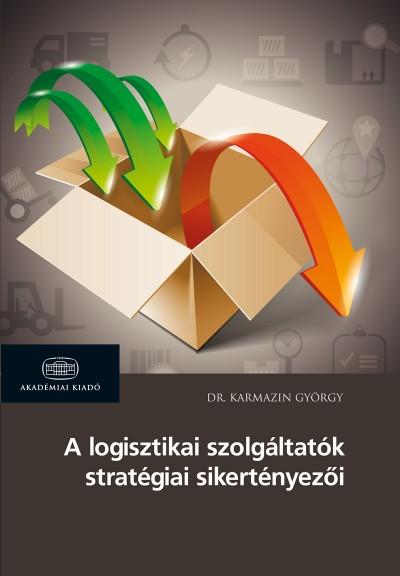 Karmazin György - A logisztikai szolgáltatók stratégiai sikertényezői