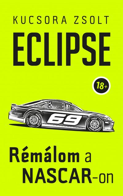 Kucsora Zsolt - Eclipse - Rémálom a NASCAR-on