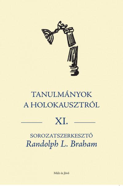 Randolph L. Braham  (Szerk.) - Tanulmányok a holokausztról Xl.