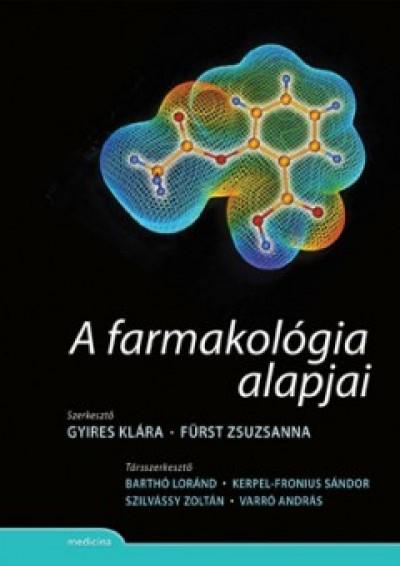 Fürst Zsuzsanna  (Szerk.) - Gyires Klára  (Szerk.) - A farmakológia alapjai