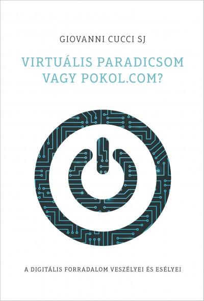 Giovanni Sj Cucci - Virtuális paradicsom vagy pokol.com?