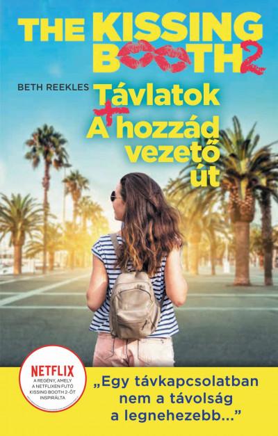 Beth Reekles - The Kissing Booth 2: Távlatok, A hozzád vezető út