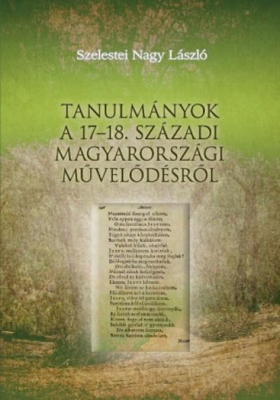 Szelestei N. László - Tanulmányok a 17-18. századi magyarországi művelődésről