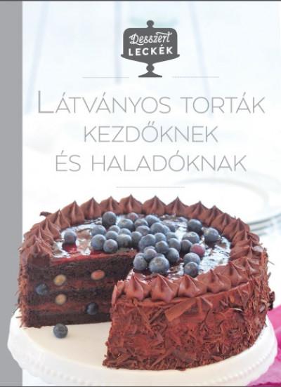 Kajári Zsófia  (Szerk.) - Desszertleckék - Látványos torták kezdőknek és haladóknak