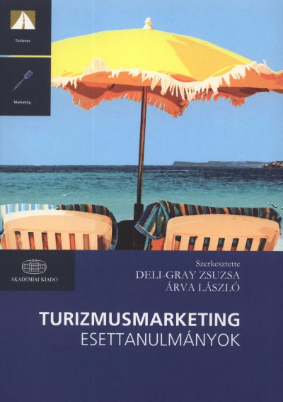 Árva László  (Szerk.) - Deli-Gray Zsuzsa  (Szerk.) - Turizmusmarketing esettanulmányok