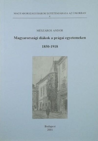 Mészáros Andor - Magyarországi diákok a prágai egyetemeken