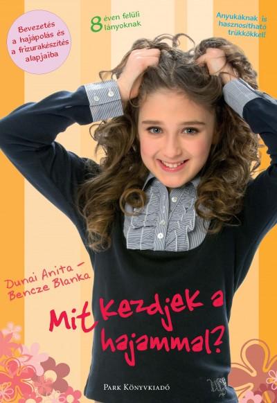Bencze Blanka - Dunai Anita - Mit kezdjek a hajammal?