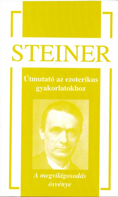 Rudolf Steiner - Tamás Csaba  (Szerk.) - Útmutató az ezoterikus gyakorlatokhoz
