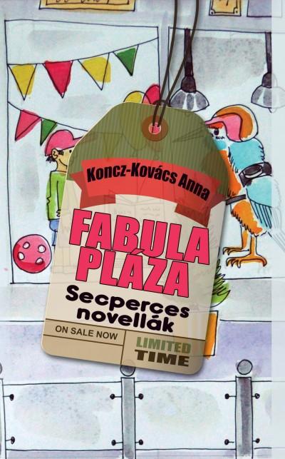 Koncz-Kovács Anna - Fabula Pláza