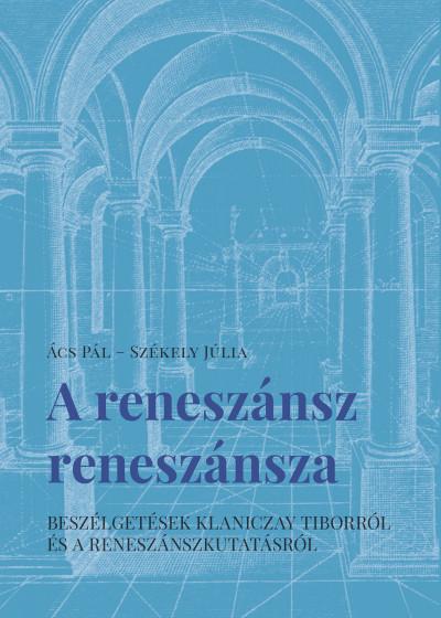 Ács Pál - Székely Júlia - A reneszánsz reneszánsza