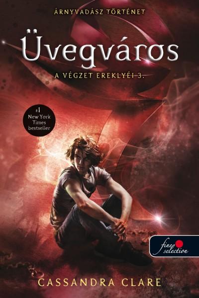 Cassandra Clare - Üvegváros - A végzet ereklyéi 3.