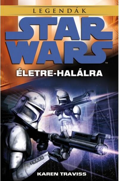 Karen Traviss - Star Wars - A klónok háborúja: Életre-halálra