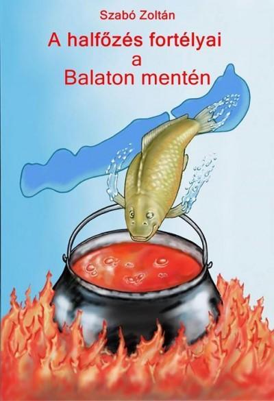 Szabó Zoltán - A halfőzés fortélyai a Balaton mentén