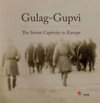 Kiss Réka  (Szerk.) - Simon István  (Szerk.) - Gulag-Gupvi - The Soviet Captivity in Europe