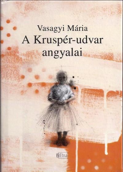 Vasagyi Mária - Beszédes István  (Szerk.) - A Kruspér-udvar angyalai
