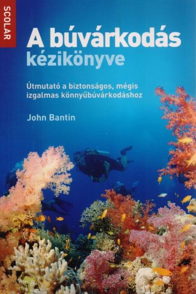 John Bantin - A búvárkodás kézikönyve