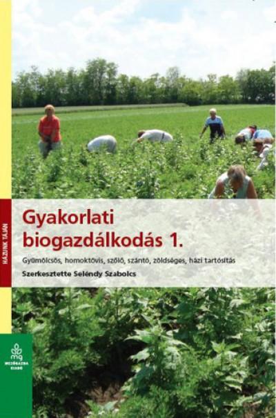 Seléndy Szabolcs  (Szerk.) - Gyakorlati biogazdálkodás 1.