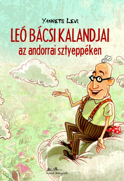 Yannets Levi - Leó bácsi kalandjai az andorrai sztyeppéken